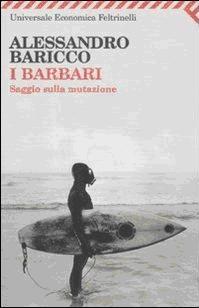 """A.Baricco """"I BARBARI - saggio sulla mutazione"""""""